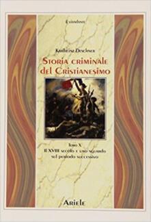Storia criminale del cristianesimo. Vol. 10: Il XVIII secolo e uno sguardo sul periodo successivo. - Karlheinz Deschner - copertina