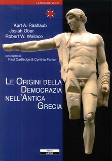 Le origini della democrazia nell'antica Grecia - Kurt Raaflaub,Josjah Ober,Robert W. Wallace - copertina