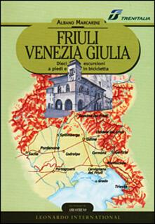 Friuli Venezia Giulia. Dieci escursioni a piedi e in bicicletta - Albano Marcarini - copertina