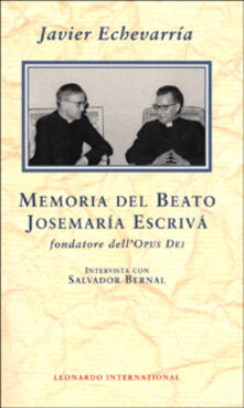 Memoria del beato Josemaria Escriva fondatore dell'Opus Dei. Intervista con Salvador Bernal - Javier Echevarria,Salvador Bernal - copertina