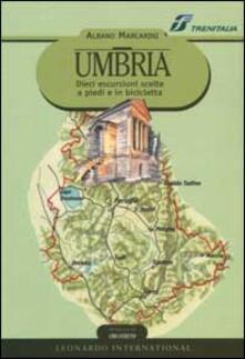 Umbria. Dieci escursioni scelte a piedi e in bicicletta - Albano Marcarini - copertina