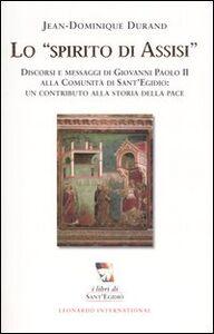 Lo spirito di Assisi. Discorsi e messaggi di Giovanni Paolo II alla Comunità di Sant'Egidio: un contributo alla storia della pace