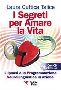 I segreti per amare la vita. La programmazione neurolinguistica in azione. Con CD Audio