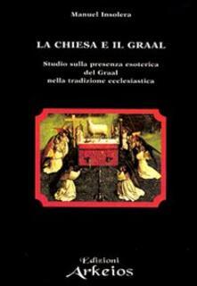 Premioquesti.it La chiesa e il Graal. Studio sulla presenza esoterica del Graal nella tradizione ecclesiastica Image