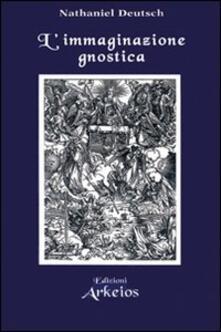Filmarelalterita.it L' immaginazione gnostica. Gnosticismo, mandeismo e misticismo della Merkavah Image