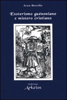 Esoterismo guénoniano e mistero cristiano - Jean Borella - copertina