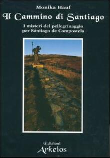 Il cammino di Santiago. I misteri del pellegrinaggio per Santiago de Compostela - Monika Hauf - copertina