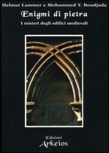 Enigmi di pietra. I misteri degli edifici medievali - Helmut Lammer,Mohammed Y. Boudjada - copertina