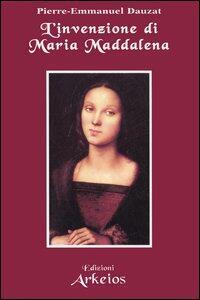 L' invenzione di Maria Maddalena