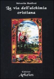 La via dell'alchimia cristiana - Severin Batfroi - copertina