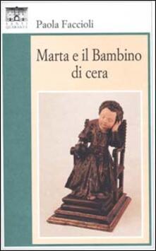 Marta e il bambino di cera - Paola Faccioli - copertina