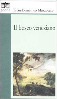 Il bosco veneziano - Gian Domenico Mazzocato - copertina