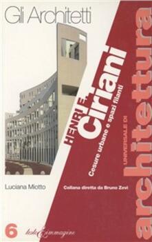 Henri E. Ciriani. Cesure urbane e spazi filanti - Luciana Miotto - copertina