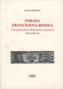 Strada Francigena-Romea. Con particolare riferimento ai percorsi Siena-Roma - Mario Bezzini - copertina