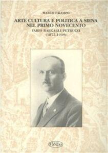 Arte, cultura e politica a Siena nel primo Novecento. Fabio Bargagli Petrucci (1875-1939)