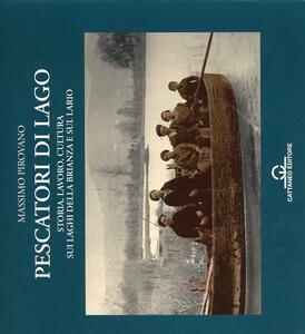 Pescatori di lago. Storia, lavoro, cultura sui laghi della Brianza e sul Lario