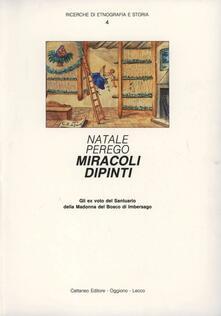 Miracoli dipinti. Gli ex voto del Santuario della Madonna del Bosco di Imbersago - Natale Perego - copertina