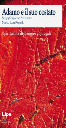 Adamo e il suo costato. Spiritualità dell'amore coniugale - Sergej S. Averincev,Marko I. Rupnik - copertina