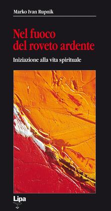 Nel fuoco del roveto ardente. Iniziazione alla vita spirituale - Marko I. Rupnik - copertina