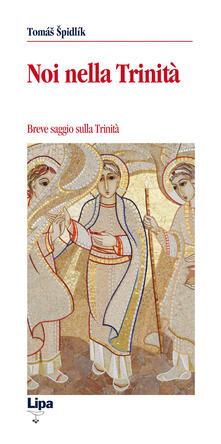 Noi nella Trinità. Breve saggio sulla Trinità - Tomás Spidlík - copertina
