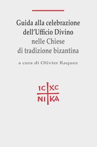Guida alla celebrazione dell'ufficio divino nelle Chiese di tradizione bizantina