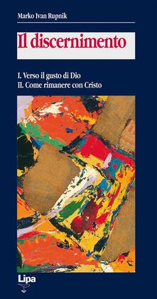 Il discernimento. Vol. 1-2: Verso il gusto di Dio-Come rimanere con Cristo. - Marko I. Rupnik - copertina
