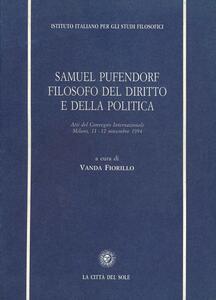 Samuel Pufendorf filosofo del diritto e della politica. Atti del Convegno internazionale (Milano, 11-12 novembre 1994)