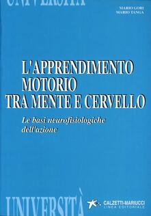 L' apprendimento motorio tra mente e cervello. Le basi neurofisiologiche dell'azione - Mario Gori,Mario Tanga - copertina