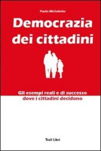 Democrazia dei cittadini. Gli esempi reali e di successo dove i cittadini decidono