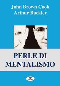 Perle di mentalismo - Brown Cook John Buckley Arthur - wuz.it