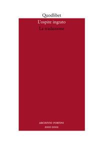 L' ospite ingrato. Annuario del Centro studi Franco Fortini (2001-2002). Vol. 4: La traduzione.