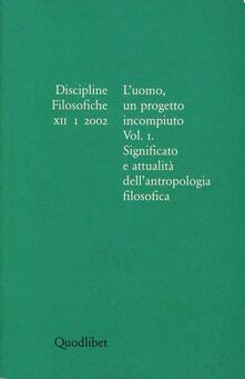 Voluntariadobaleares2014.es Discipline filosofiche (2002). Vol. 1: L'uomo, un progetto incompiuto. Significato e attualità dell'antropologia filosofica. Image