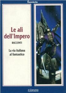 Le ali dell'impero. La via italiana al fantastico