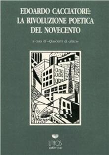 Capturtokyoedition.it Edoardo Cacciatore. La rivoluzione poetica del Novecento Image