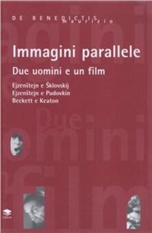 Immagini parallele. Due uomini e un film: Ejzenstein e Sklovskij, Ejzenstein e Pudovkin, Beckett e Keaton.pdf
