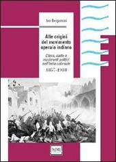 Alle origini del movimento operaio indiano. Classi, caste e movimenti politici nell'India coloniale 1857-1918