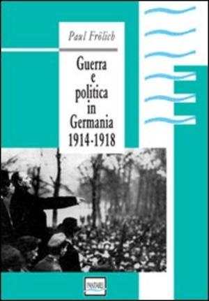 Guerra e politica in Germania. 1914-1918