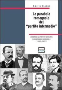 La parabola romagnola del «partito intermedio». I congressi del partito socialista rivoluzionario romagnolo. 1881-1893