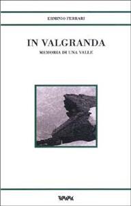 In Valgranda. Memoria di una valle