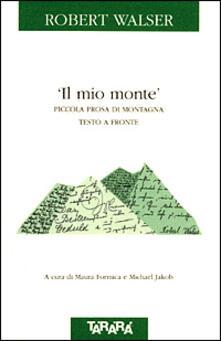 Il mio monte. Piccola prosa di montagna. Testo a fronte - Robert Walser - copertina