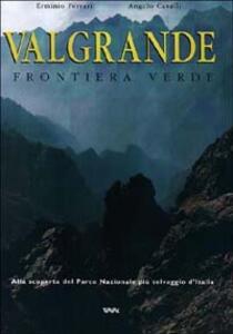 Valgrande. Frontiera verde. Alla scoperta del parco nazionale più selvaggio d'Italia