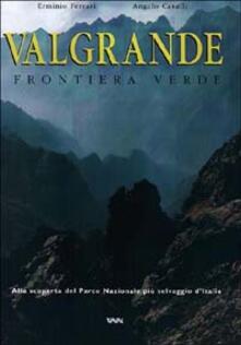 Ipabsantonioabatetrino.it Valgrande. Frontiera verde. Alla scoperta del parco nazionale più selvaggio d'Italia Image