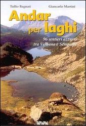 Andar per laghi. Novantacinque sentieri azzurri tra Verbano e Sempione