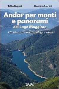 Andar per monti e panorami del Lago Maggiore. 120 itinerari sospesi tra lago e monti