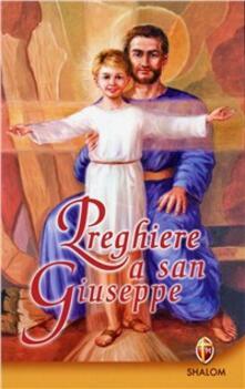 Preghiere a San Giuseppe. Dio non gli dirà mai di no.pdf