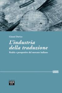 Libro L' industria della traduzione. Realtà e prospettive del mercato italiano Gianni Davico