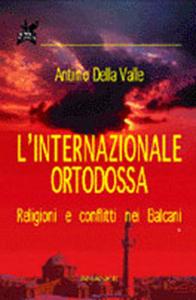 L' internazionale ortodossa. Religioni e conflitti nei Balcani