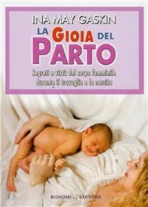 La gioia del parto. Segreti e virtù del corpo femminile durante il travaglio e la nascita - Ina M. Gaskin - copertina