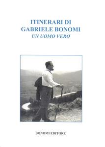 Itinerari di Gabriele Bonomi. Un uomo vero