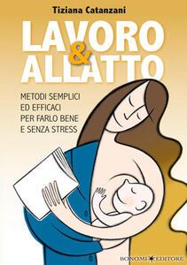 Lavoro & allatto. Metodi semplici ed efficaci per farlo bene e senza stress